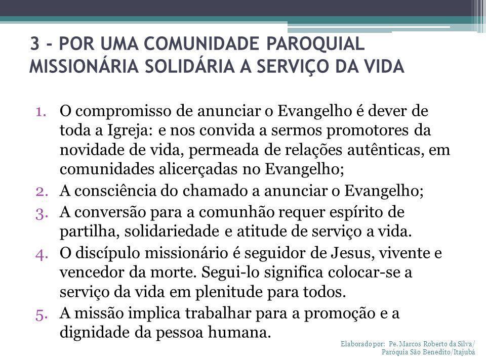 3 - POR UMA COMUNIDADE PAROQUIAL MISSIONÁRIA SOLIDÁRIA A SERVIÇO DA VIDA 1.O compromisso de anunciar o Evangelho é dever de toda a Igreja: e nos convi