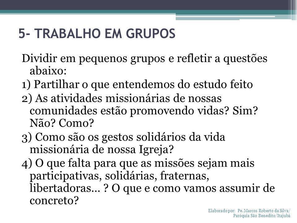 5- TRABALHO EM GRUPOS Dividir em pequenos grupos e refletir a questões abaixo: 1) Partilhar o que entendemos do estudo feito 2) As atividades missioná