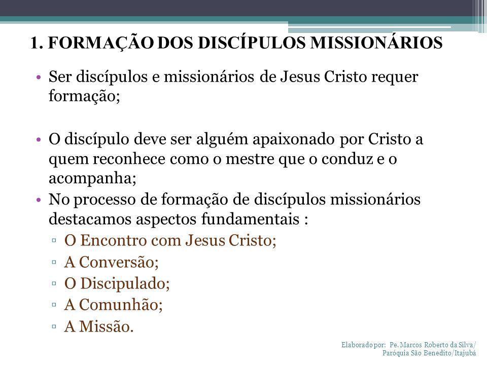 Ser discípulos e missionários de Jesus Cristo requer formação; O discípulo deve ser alguém apaixonado por Cristo a quem reconhece como o mestre que o