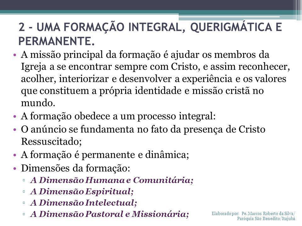 2 - UMA FORMAÇÃO INTEGRAL, QUERIGMÁTICA E PERMANENTE. A missão principal da formação é ajudar os membros da Igreja a se encontrar sempre com Cristo, e