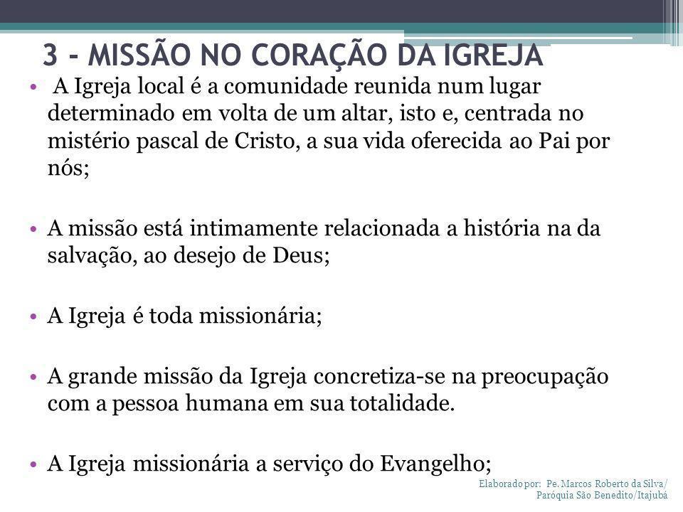 3 - MISSÃO NO CORAÇÃO DA IGREJA A Igreja local é a comunidade reunida num lugar determinado em volta de um altar, isto e, centrada no mistério pascal