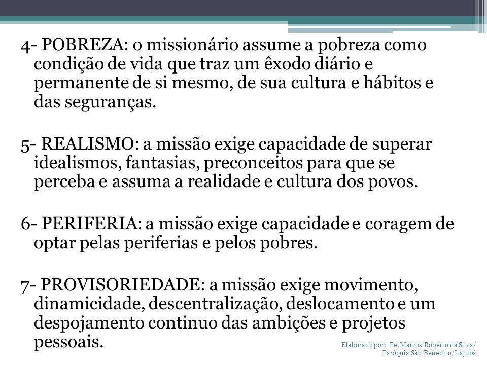 4- POBREZA: o missionário assume a pobreza como condição de vida que traz um êxodo diário e permanente de si mesmo, de sua cultura e hábitos e das seg