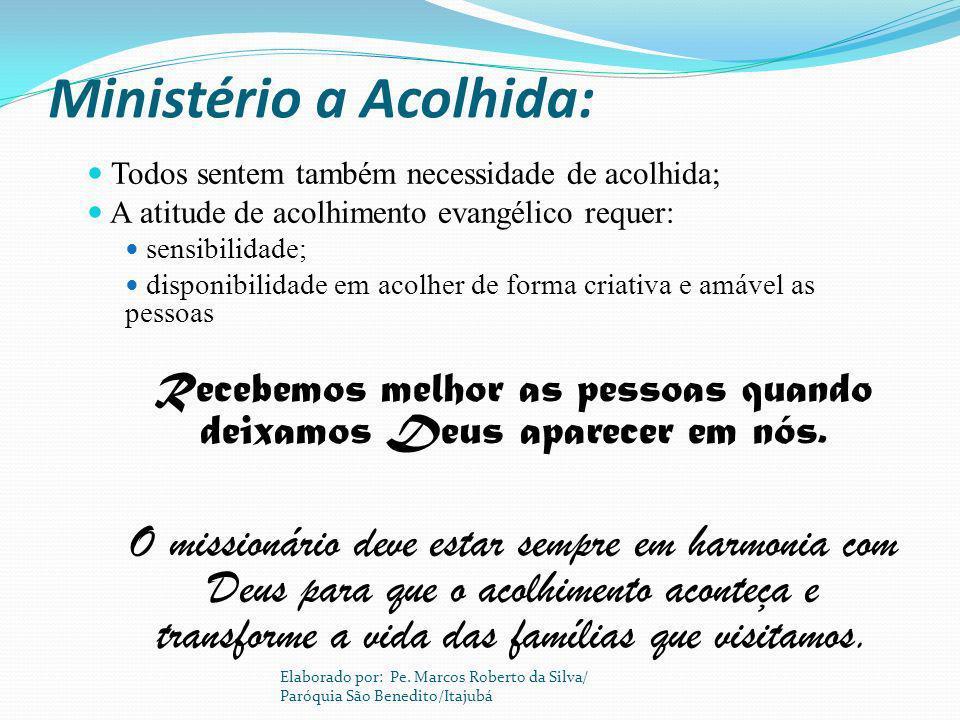 Ministério a Acolhida: Todos sentem também necessidade de acolhida; A atitude de acolhimento evangélico requer: sensibilidade; disponibilidade em acol