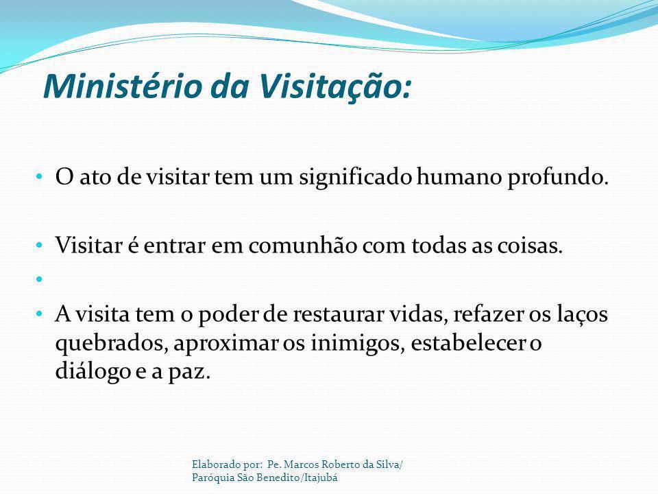 Ministério da Visitação: O ato de visitar tem um significado humano profundo. Visitar é entrar em comunhão com todas as coisas. A visita tem o poder d