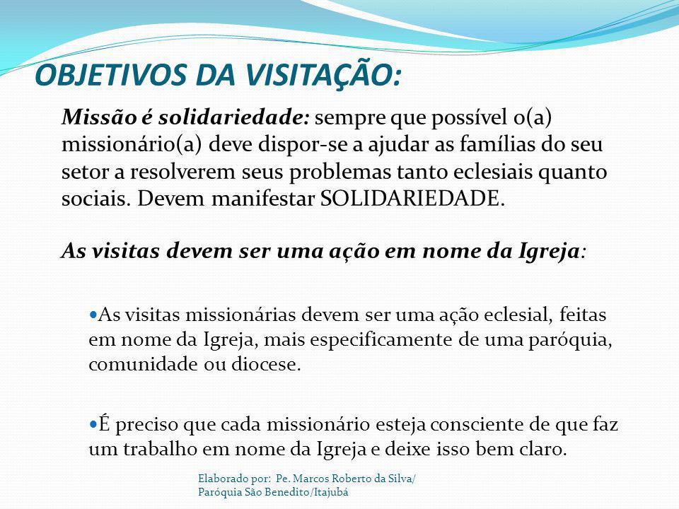 OBJETIVOS DA VISITAÇÃO: Missão é solidariedade: sempre que possível o(a) missionário(a) deve dispor-se a ajudar as famílias do seu setor a resolverem