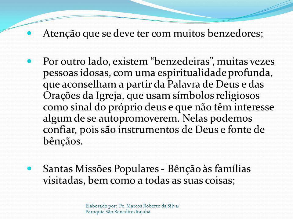 Atenção que se deve ter com muitos benzedores; Por outro lado, existem benzedeiras, muitas vezes pessoas idosas, com uma espiritualidade profunda, que