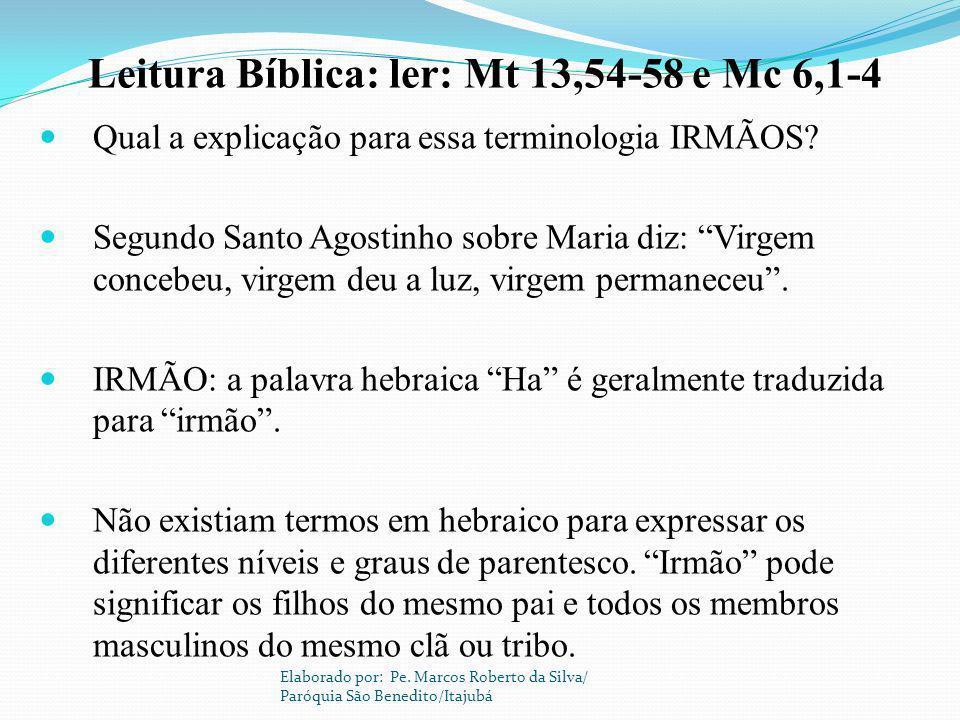 Qual a explicação para essa terminologia IRMÃOS? Segundo Santo Agostinho sobre Maria diz: Virgem concebeu, virgem deu a luz, virgem permaneceu. IRMÃO: