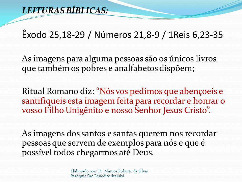 LEITURAS BÍBLICAS: Êxodo 25,18-29 / Números 21,8-9 / 1Reis 6,23-35 As imagens para alguma pessoas são os únicos livros que também os pobres e analfabe