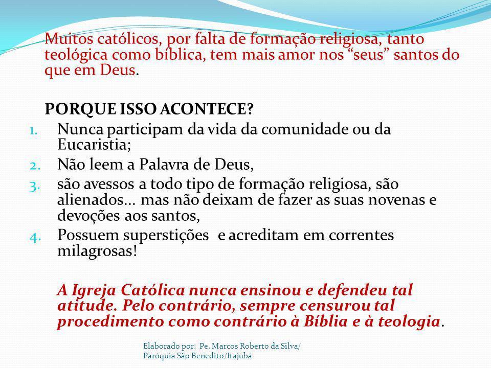 Muitos católicos, por falta de formação religiosa, tanto teológica como bíblica, tem mais amor nos seus santos do que em Deus. PORQUE ISSO ACONTECE? 1
