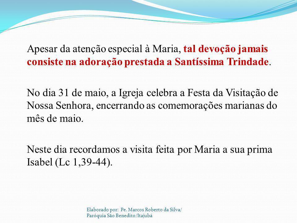 Apesar da atenção especial à Maria, tal devoção jamais consiste na adoração prestada a Santíssima Trindade. No dia 31 de maio, a Igreja celebra a Fest