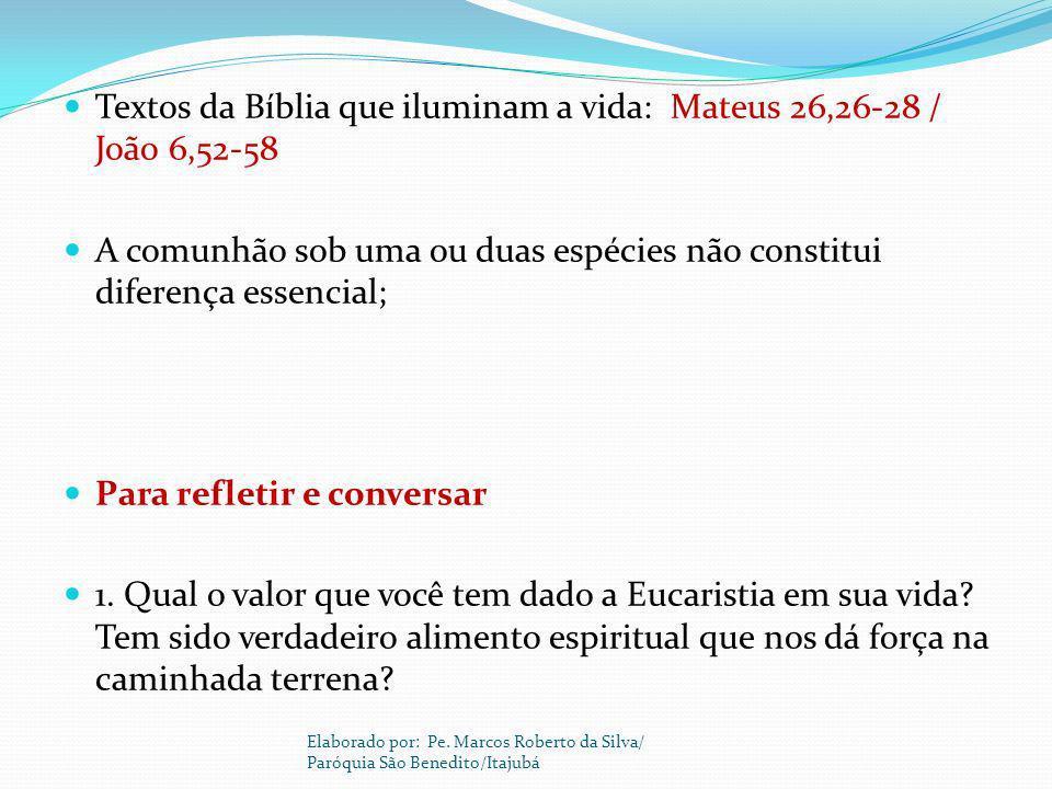 Textos da Bíblia que iluminam a vida: Mateus 26,26-28 / João 6,52-58 A comunhão sob uma ou duas espécies não constitui diferença essencial; Para refle