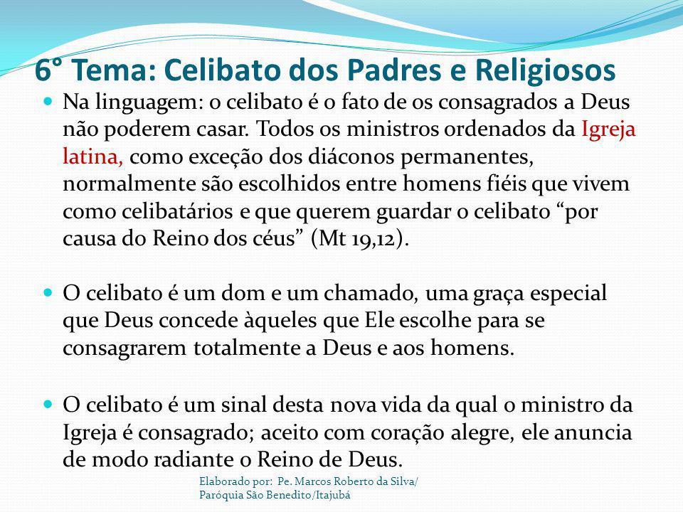 6° Tema: Celibato dos Padres e Religiosos Na linguagem: o celibato é o fato de os consagrados a Deus não poderem casar. Todos os ministros ordenados d