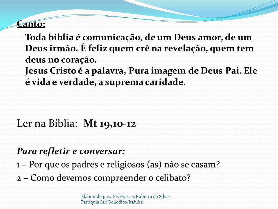 Canto: Toda bíblia é comunicação, de um Deus amor, de um Deus irmão. É feliz quem crê na revelação, quem tem deus no coração. Jesus Cristo é a palavra