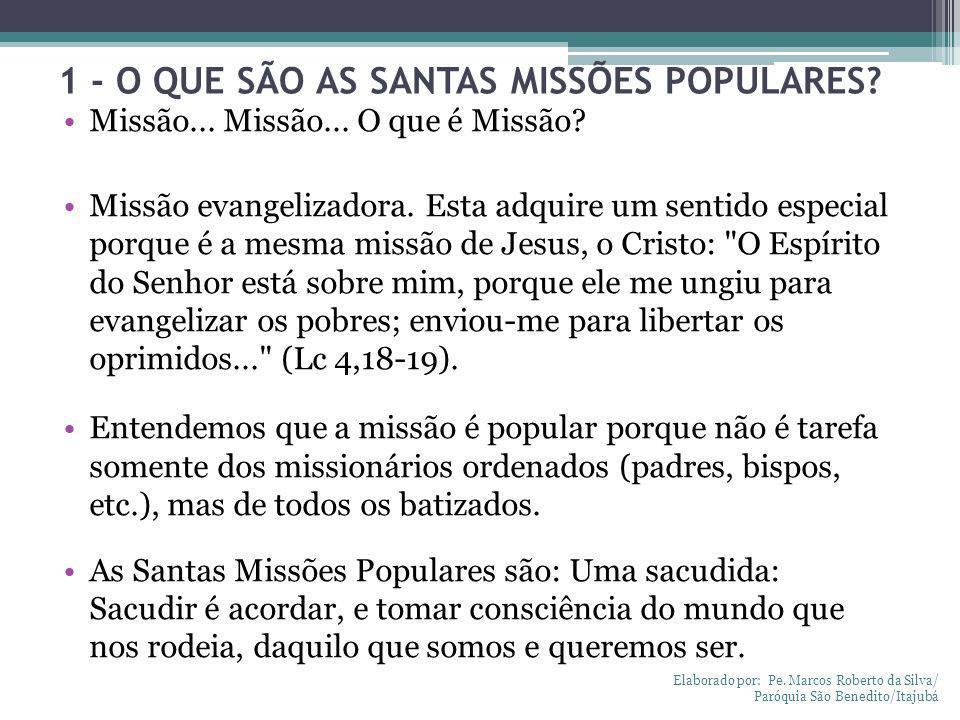 1 - O QUE SÃO AS SANTAS MISSÕES POPULARES? Missão... Missão... O que é Missão? Missão evangelizadora. Esta adquire um sentido especial porque é a mesm