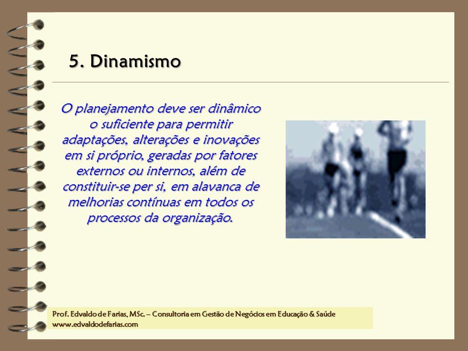 Prof. MSc. Edvaldo de Farias – www.edvaldodefarias.pro.br edvaldo.farias@uol.com.br 5. Dinamismo O planejamento deve ser dinâmico o suficiente para pe