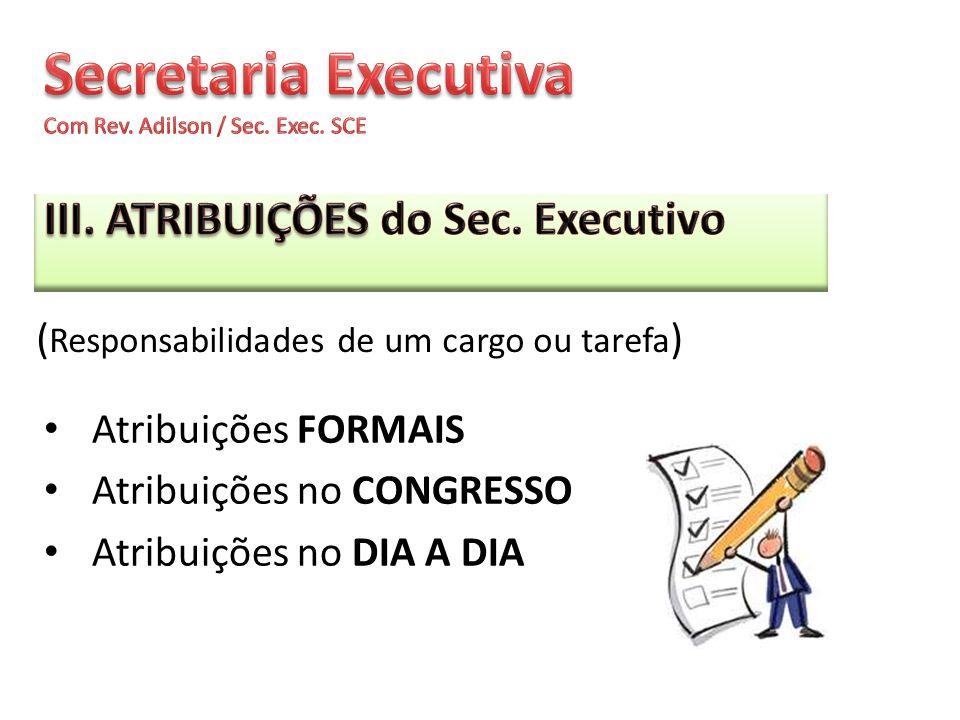 Atribuições FORMAIS Atribuições no CONGRESSO Atribuições no DIA A DIA ( Responsabilidades de um cargo ou tarefa )