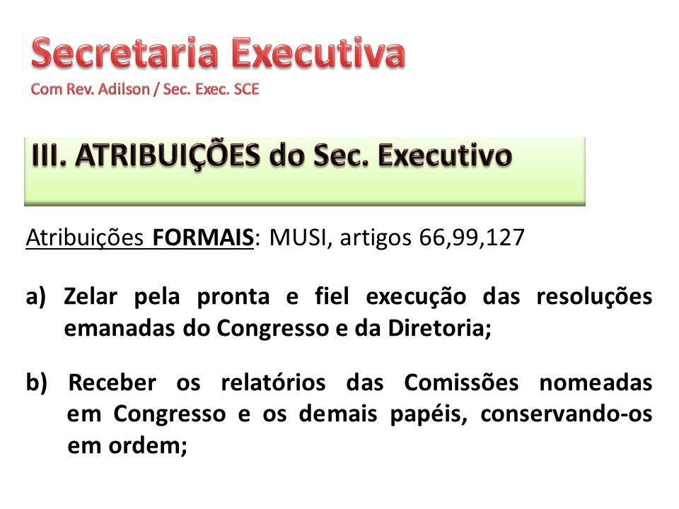 a)Zelar pela pronta e fiel execução das resoluções emanadas do Congresso e da Diretoria; b) Receber os relatórios das Comissões nomeadas em Congresso