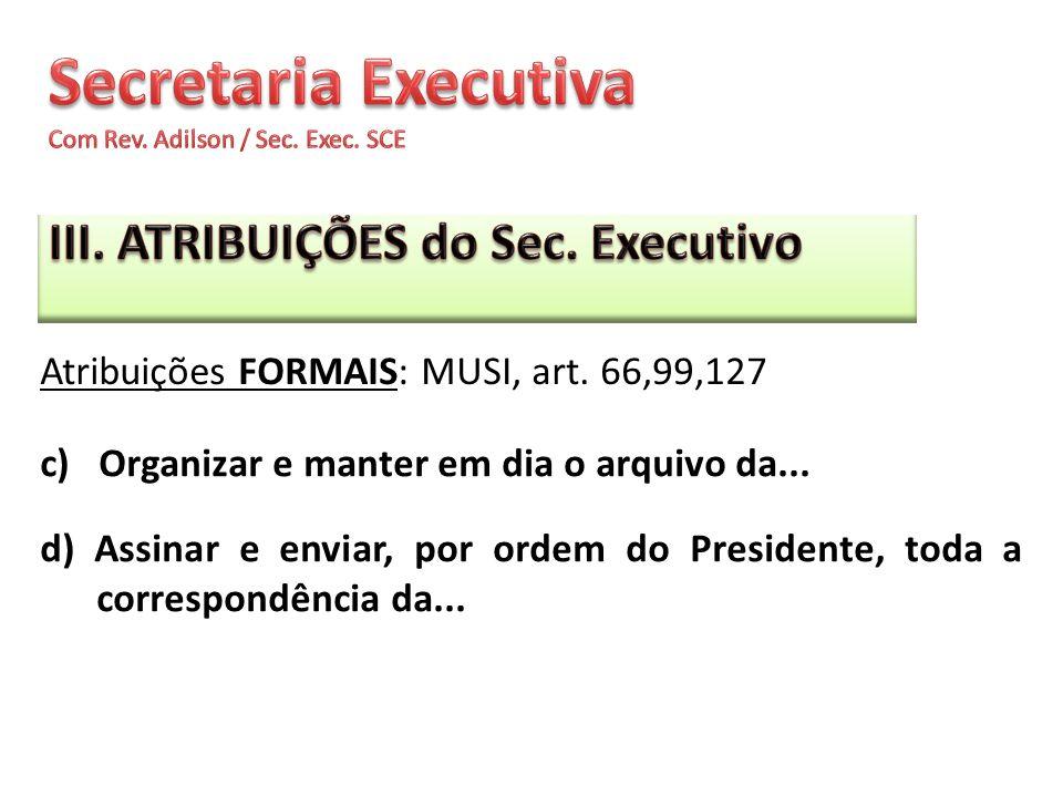 c) Organizar e manter em dia o arquivo da... d) Assinar e enviar, por ordem do Presidente, toda a correspondência da... Atribuições FORMAIS: MUSI, art