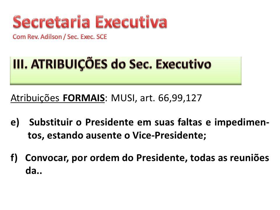 e) Substituir o Presidente em suas faltas e impedimen- tos, estando ausente o Vice-Presidente; f) Convocar, por ordem do Presidente, todas as reuniões