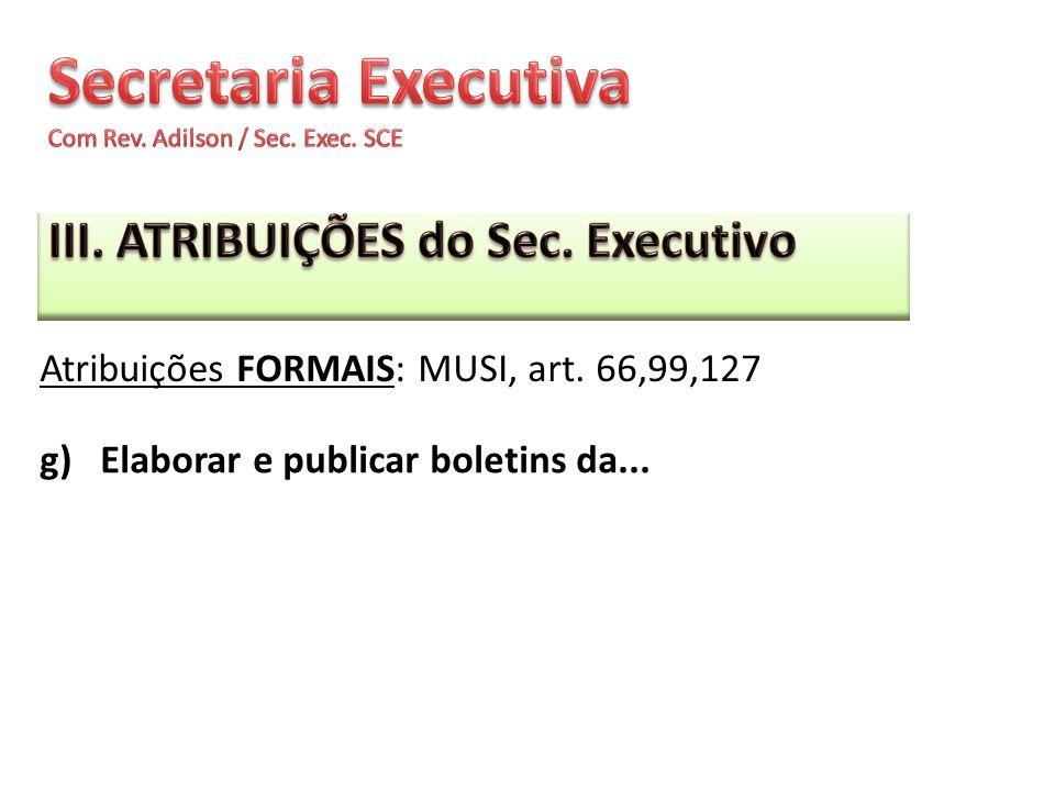 g) Elaborar e publicar boletins da... Atribuições FORMAIS: MUSI, art. 66,99,127