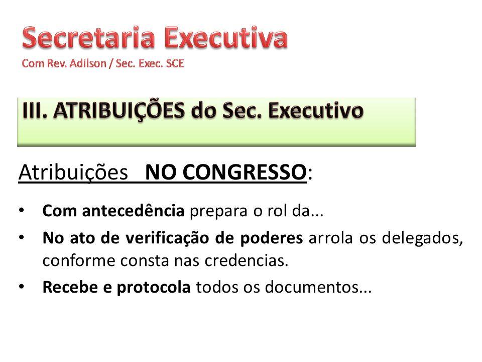 Com antecedência prepara o rol da... No ato de verificação de poderes arrola os delegados, conforme consta nas credencias. Recebe e protocola todos os