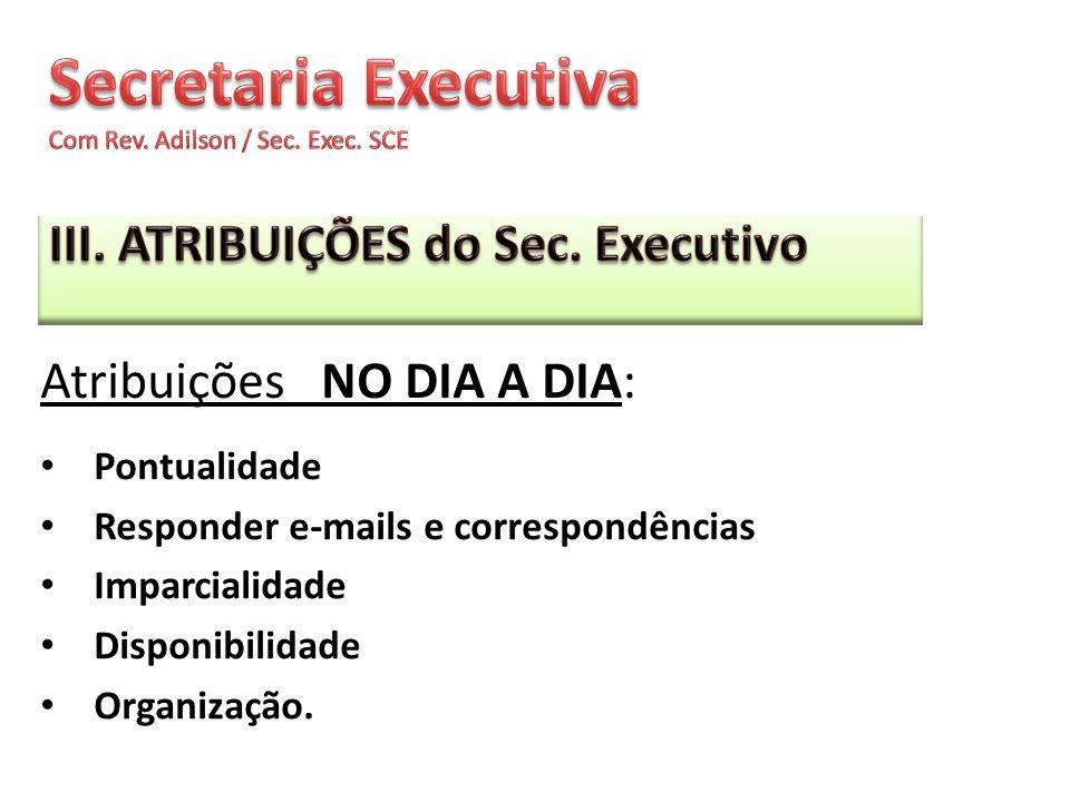 Pontualidade Responder e-mails e correspondências Imparcialidade Disponibilidade Organização. Atribuições NO DIA A DIA: