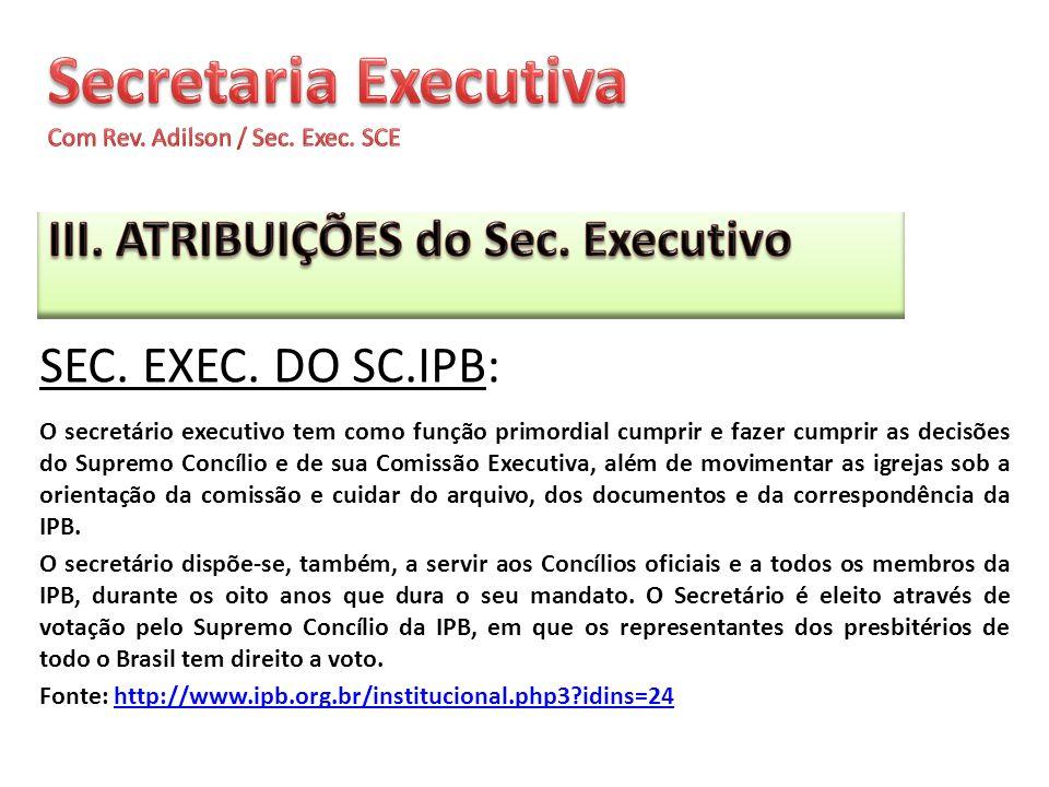 O secretário executivo tem como função primordial cumprir e fazer cumprir as decisões do Supremo Concílio e de sua Comissão Executiva, além de movimen