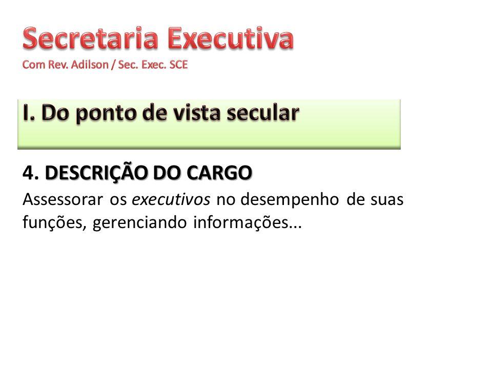 DESCRIÇÃO DO CARGO 4. DESCRIÇÃO DO CARGO Assessorar os executivos no desempenho de suas funções, gerenciando informações...