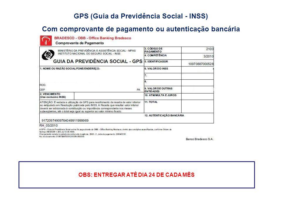 GPS (Guia da Previdência Social - INSS) Com comprovante de pagamento ou autenticação bancária OBS: ENTREGAR ATÉ DIA 24 DE CADA MÊS
