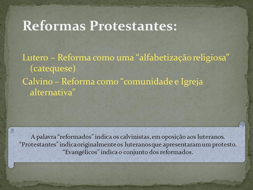 Reformas Protestantes: Lutero – Reforma como uma alfabetização religiosa (catequese) Calvino – Reforma como comunidade e Igreja alternativa A palavra