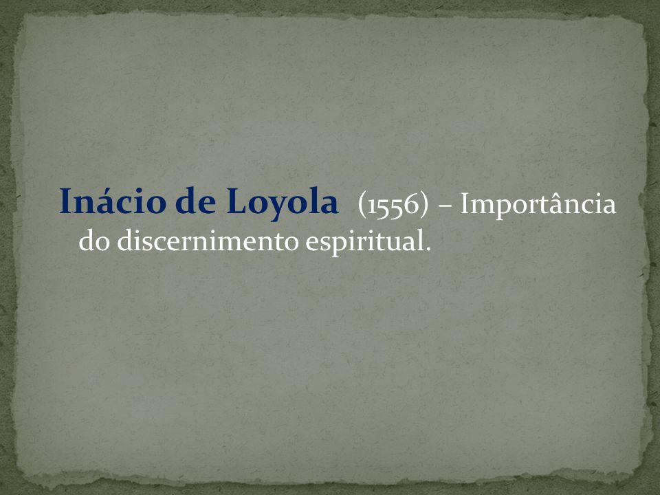 Inácio de Loyola (1556) – Importância do discernimento espiritual.