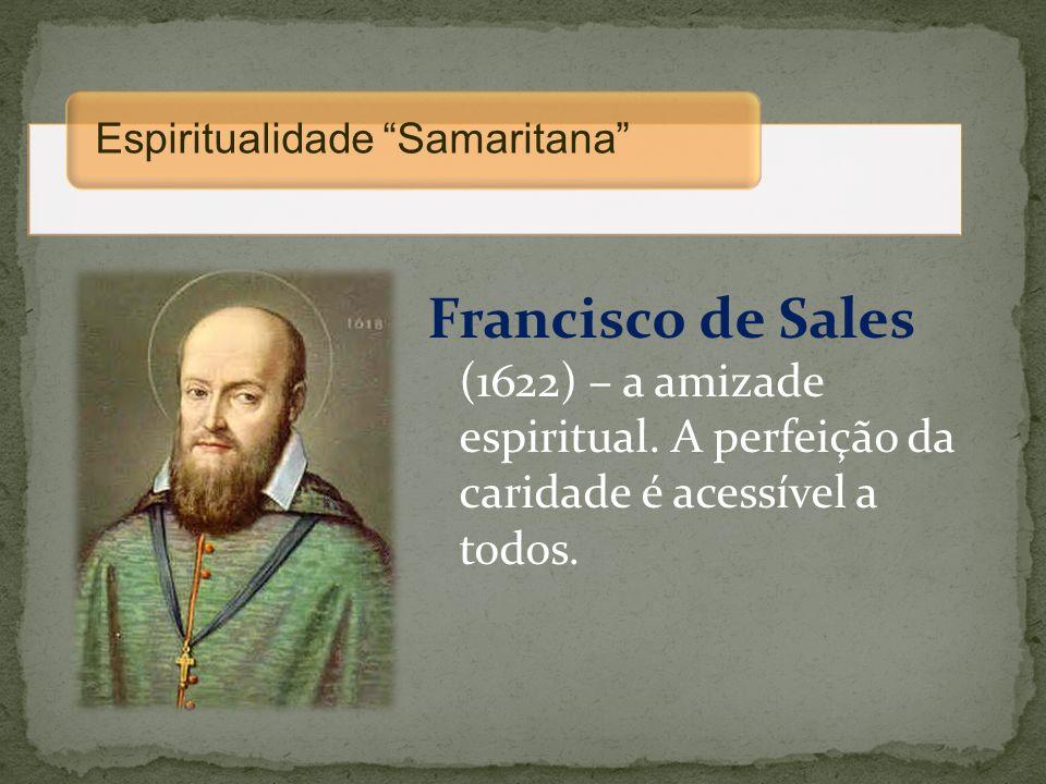 Francisco de Sales (1622) – a amizade espiritual. A perfeição da caridade é acessível a todos. Espiritualidade Samaritana