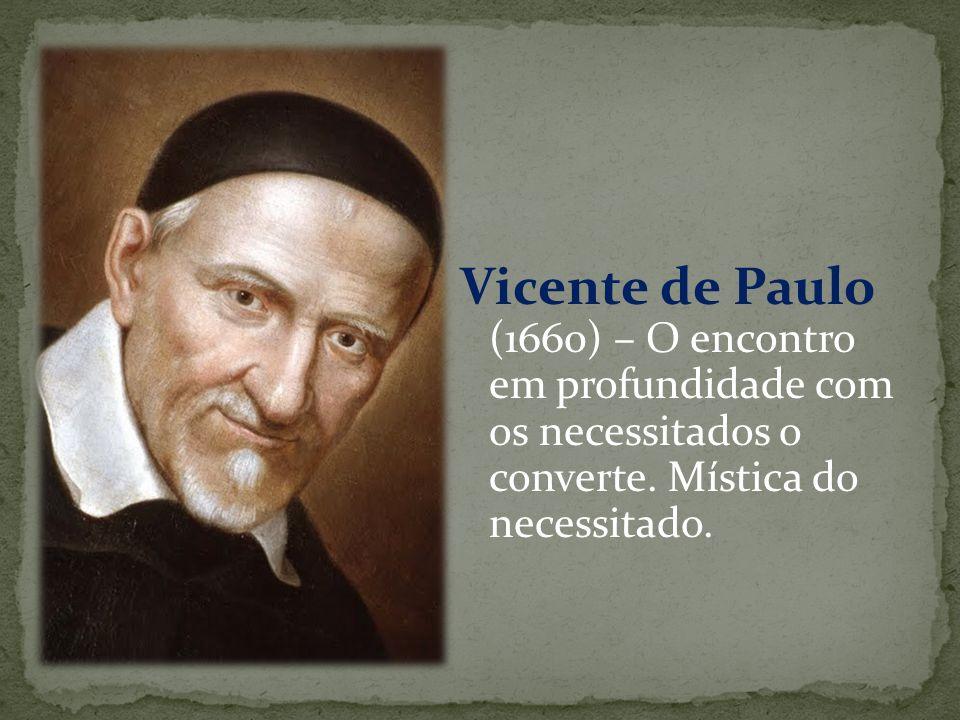 Vicente de Paulo (1660) – O encontro em profundidade com os necessitados o converte. Mística do necessitado.