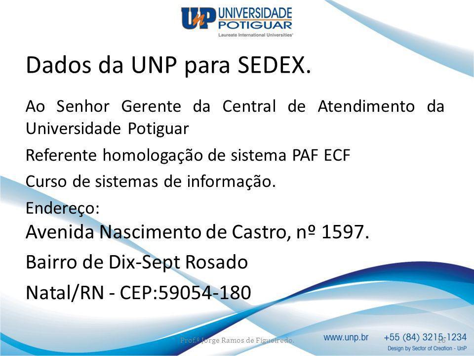 Ao Senhor Gerente da Central de Atendimento da Universidade Potiguar Referente homologação de sistema PAF ECF Curso de sistemas de informação. Endereç