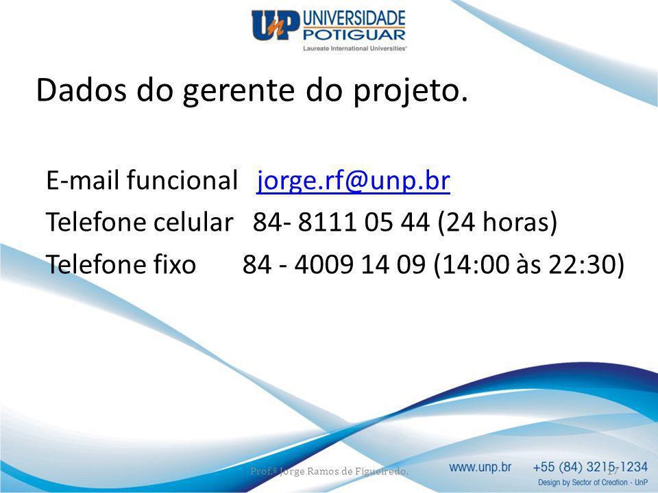 E-mail funcional jorge.rf@unp.brjorge.rf@unp.br Telefone celular 84- 8111 05 44 (24 horas) Telefone fixo 84 - 4009 14 09 (14:00 às 22:30) Prof.º Jorge