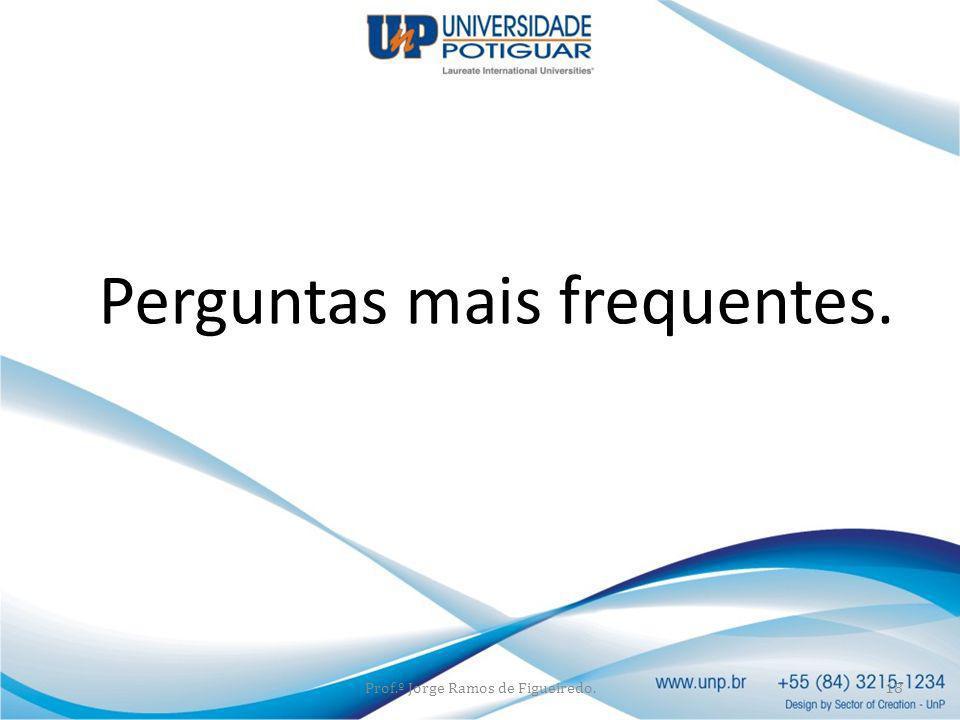 Prof.º Jorge Ramos de Figueiredo.18 Perguntas mais frequentes.