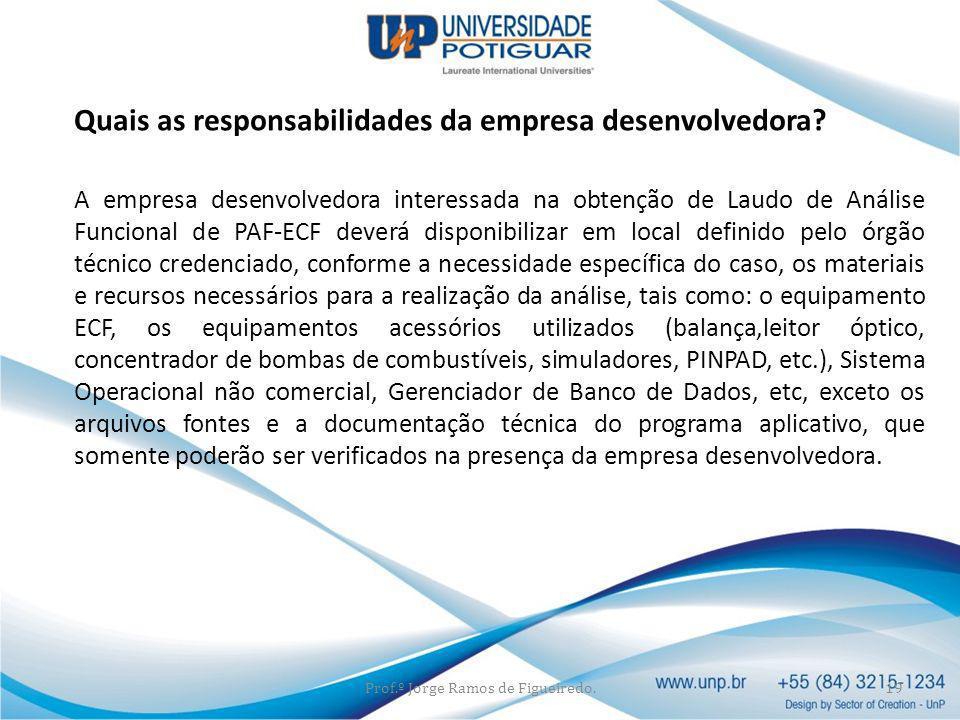 Quais as responsabilidades da empresa desenvolvedora? A empresa desenvolvedora interessada na obtenção de Laudo de Análise Funcional de PAF-ECF deverá