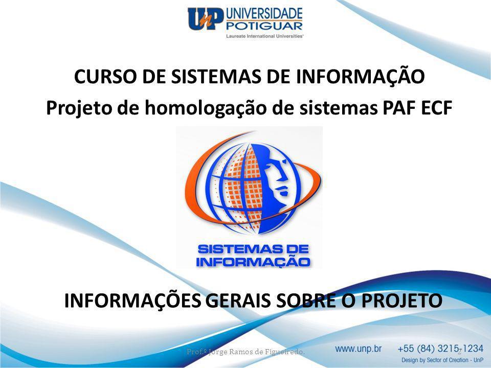 2 CURSO DE SISTEMAS DE INFORMAÇÃO Projeto de homologação de sistemas PAF ECF INFORMAÇÕES GERAIS SOBRE O PROJETO