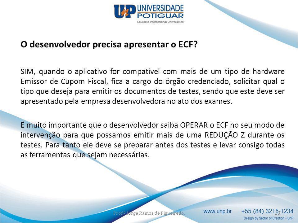 O desenvolvedor precisa apresentar o ECF? SIM, quando o aplicativo for compatível com mais de um tipo de hardware Emissor de Cupom Fiscal, fica a carg