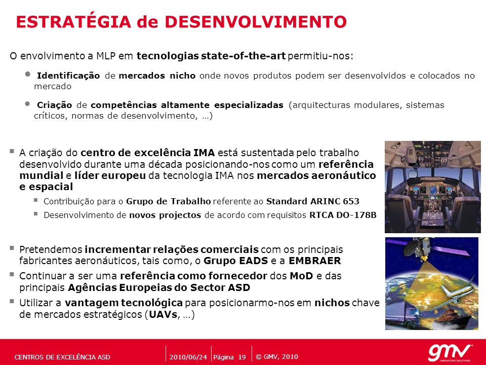 © GMV, 2010 ESTRATÉGIA de DESENVOLVIMENTO Página 19CENTROS DE EXCELÊNCIA ASD2010/06/24 O envolvimento a MLP em tecnologias state-of-the-art permitiu-n