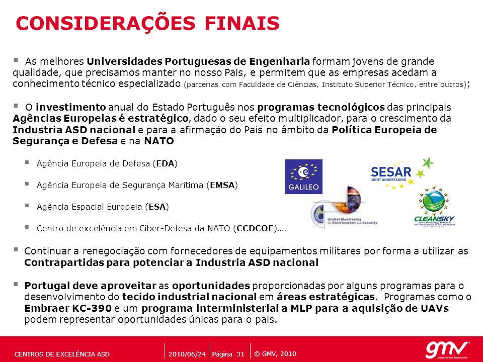 © GMV, 2010 As melhores Universidades Portuguesas de Engenharia formam jovens de grande qualidade, que precisamos manter no nosso Pais, e permitem que