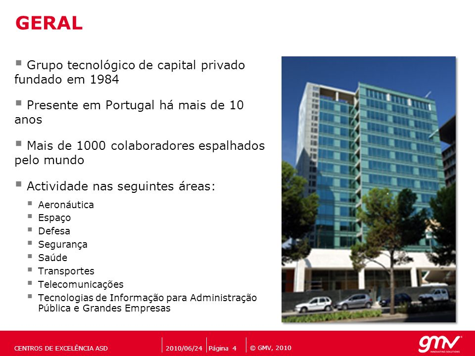 © GMV, 2010 Grupo tecnológico de capital privado fundado em 1984 Presente em Portugal há mais de 10 anos Mais de 1000 colaboradores espalhados pelo mu