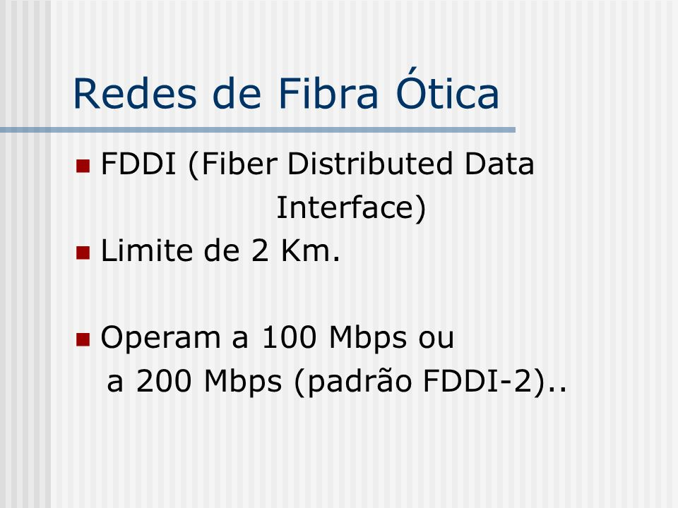 Redes de Fibra Ótica FDDI (Fiber Distributed Data Interface) Limite de 2 Km.