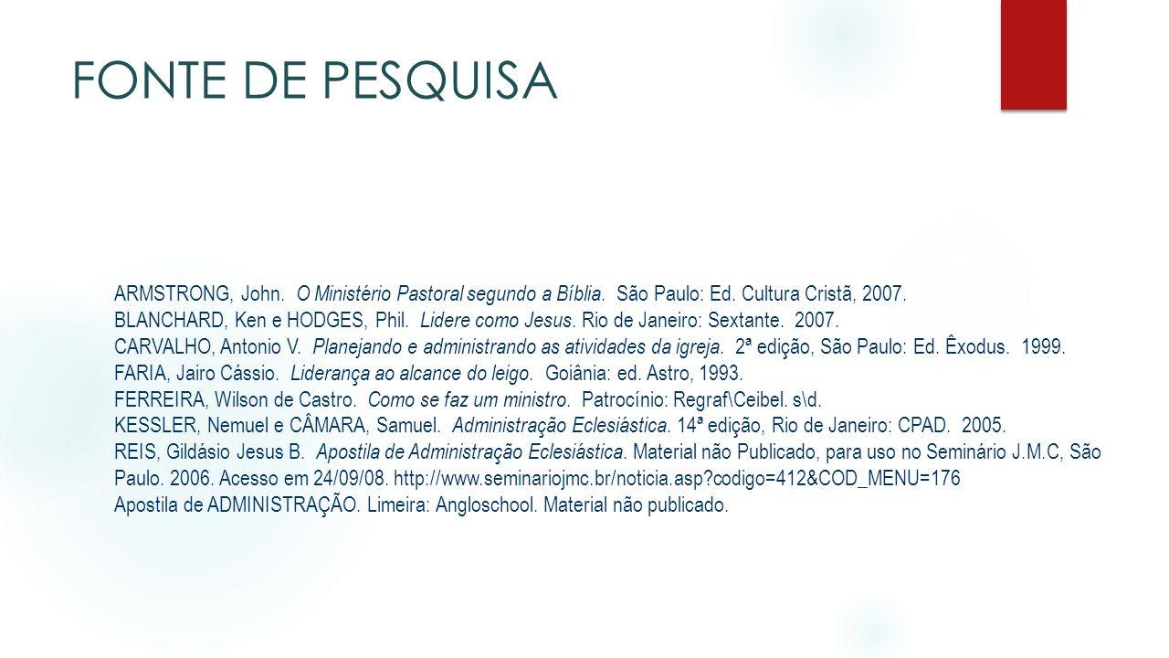 FONTE DE PESQUISA ARMSTRONG, John. O Ministério Pastoral segundo a Bíblia. São Paulo: Ed. Cultura Cristã, 2007. BLANCHARD, Ken e HODGES, Phil. Lidere