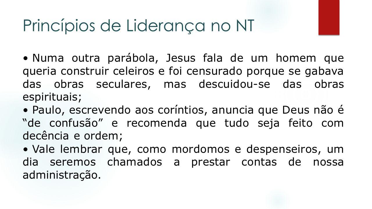 Princípios de Liderança no NT Numa outra parábola, Jesus fala de um homem que queria construir celeiros e foi censurado porque se gabava das obras sec
