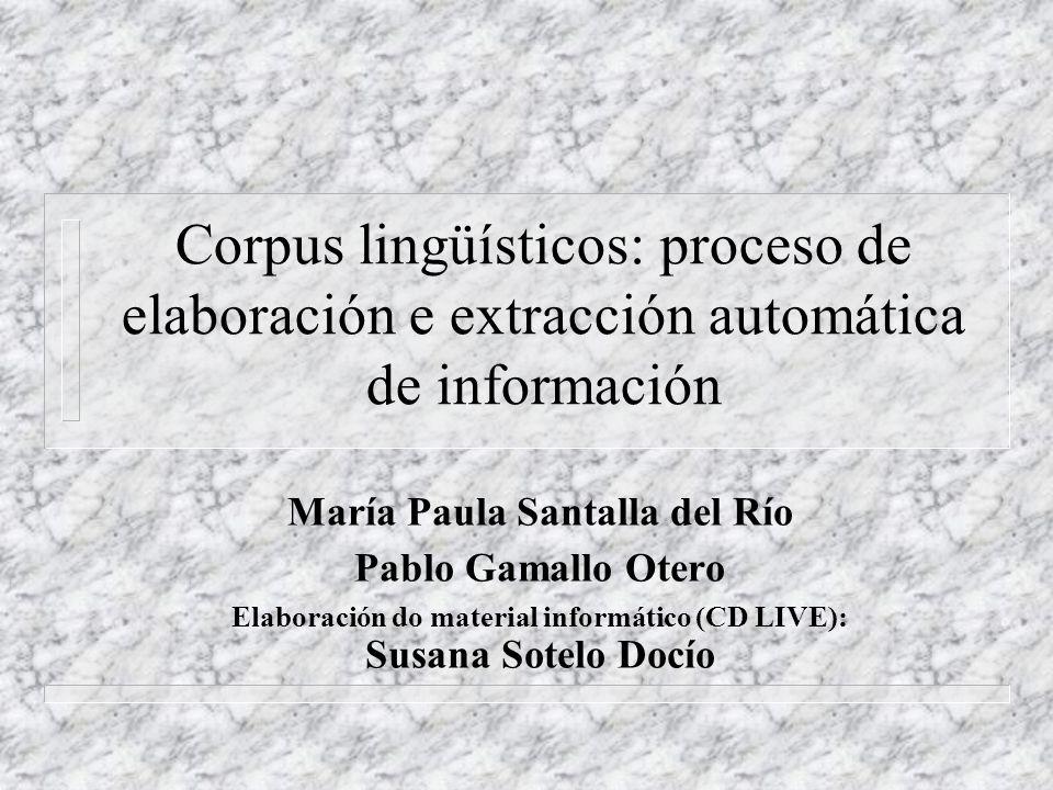 Corpus lingüísticos: proceso de elaboración e extracción automática de información María Paula Santalla del Río Pablo Gamallo Otero Elaboración do mat
