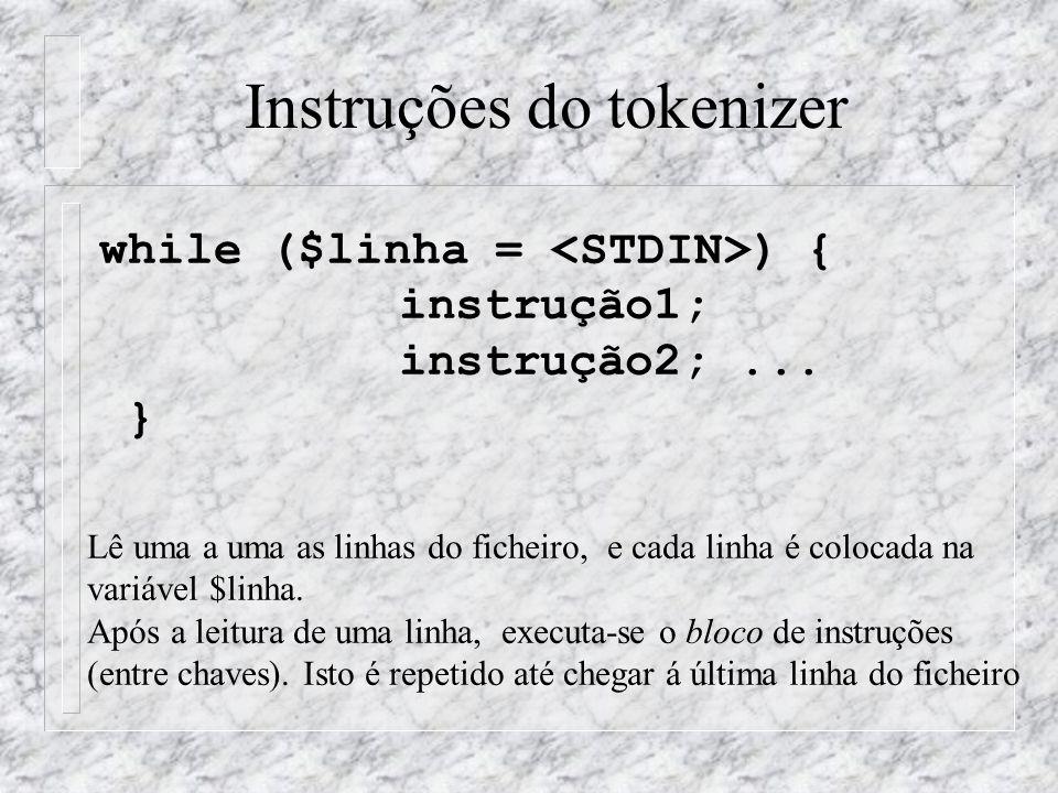 Instruções do tokenizer while ($linha = ) { instrução1; instrução2;... } Lê uma a uma as linhas do ficheiro, e cada linha é colocada na variável $linh