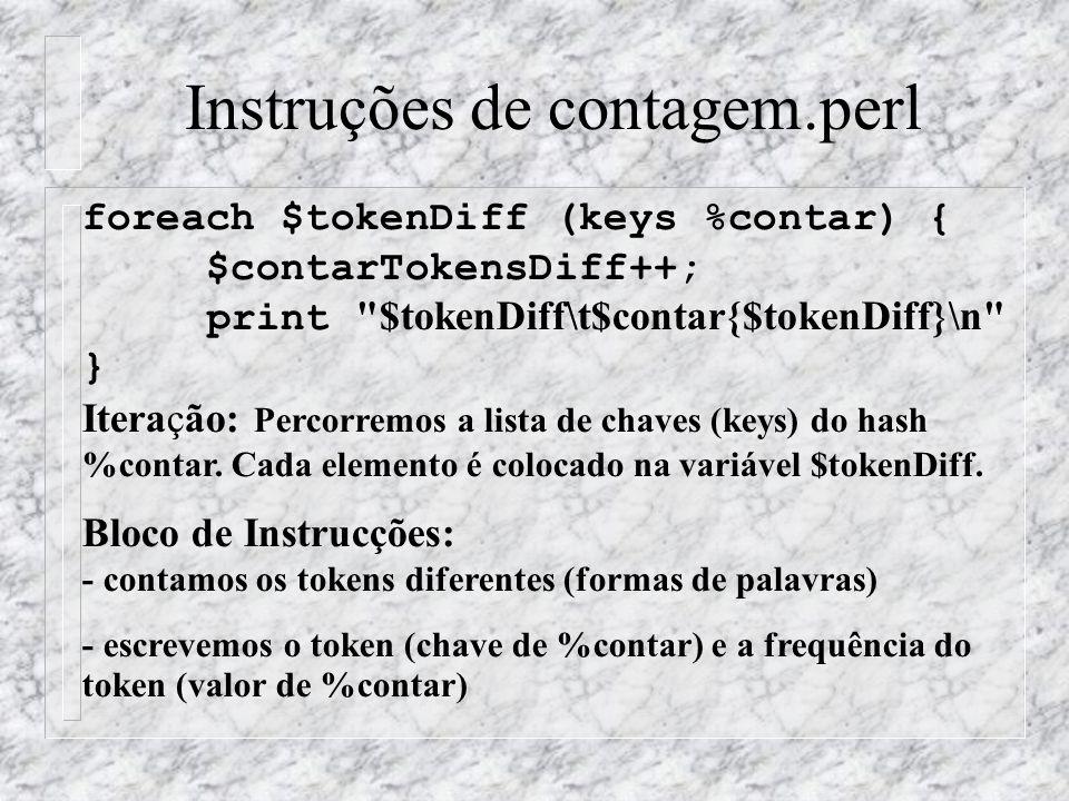Instruções de contagem.perl foreach $tokenDiff (keys %contar) { $contarTokensDiff++; print