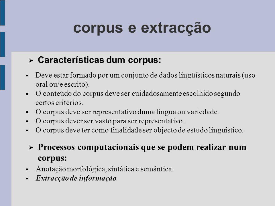 corpus e extracção Características dum corpus: Deve estar formado por um conjunto de dados lingüísticos naturais (uso oral ou/e escrito).
