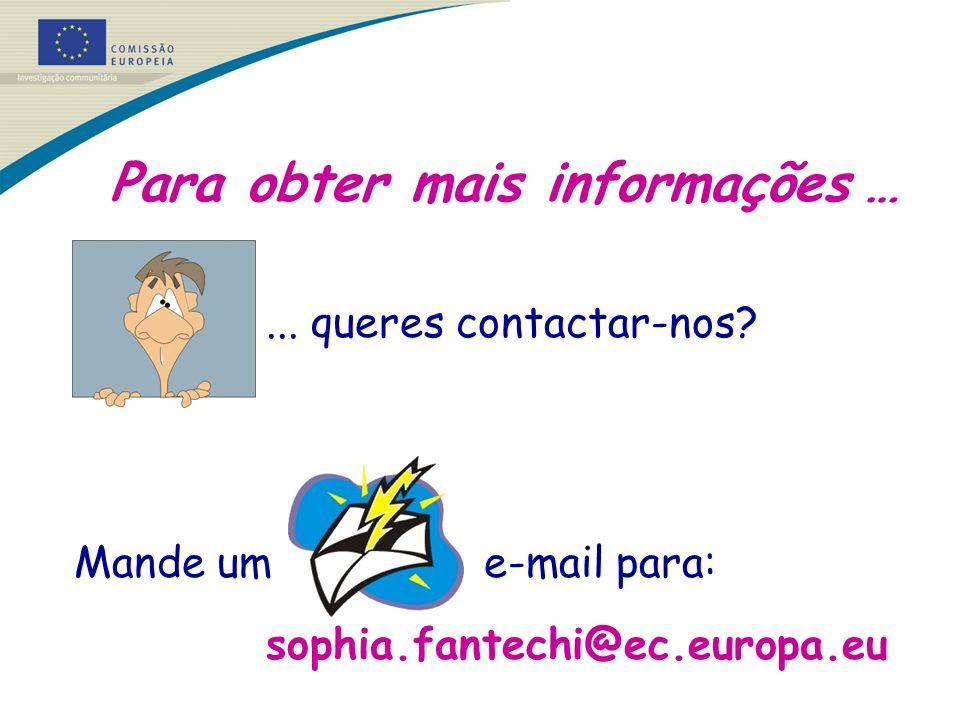 Para obter mais informações …... queres contactar-nos? Mande um e-mail para: sophia.fantechi@ec.europa.eu